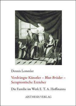Verdrängte Künstler – Blut-Brüder – Serapiontische Erzieher von Lemmler,  Dennis