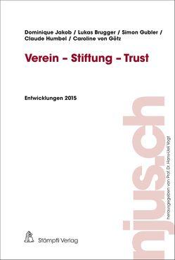 Verein – Stiftung – Trust von Brugger,  Lukas, Gubler,  Simon, Humbel,  Claude, Jakob,  Dominique, von Götz,  Caroline
