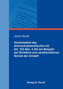 Vereinbarkeit des Artenschutzstrafrechts mit Art. 103 Abs. 2 GG am Beispiel der Richtlinie zum strafrechtlichen Schutz der Umwelt von Nuxoll,  Jasmin