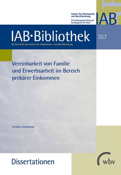 Vereinbarkeit von Familie und Erwerbsarbeit im Bereich prekärer Einkommen von Lietzmann,  Torsten