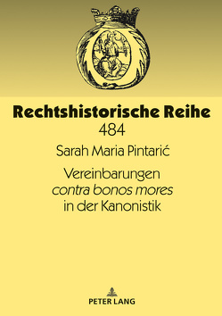 Vereinbarungen contra bonos mores in der Kanonistik von Pintarić,  Sarah Maria