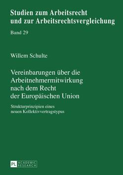 Vereinbarungen über die Arbeitnehmermitwirkung nach dem Recht der Europäischen Union von Schulte,  Willem