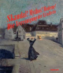 Skandal! Mythos! Moderne! Vereinigung der XI in Berlin von Grosskopf,  Anna, Hoffmann,  Tobias, Meister,  Sabine