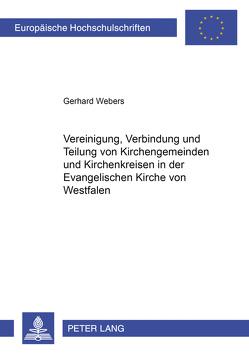 Vereinigung, Verbindung und Teilung von Kirchengemeinden und Kirchenkreisen in der Evangelischen Kirche von Westfalen von Webers,  Gerhard