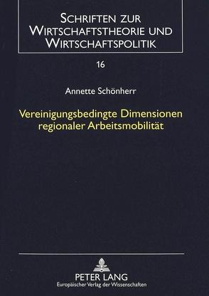 Vereinigungsbedingte Dimensionen regionaler Arbeitsmobilität von Schönherr,  Annette