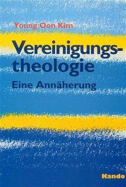 Vereinigungstheologie von Heinrichs,  J, Kim,  Young Oon, Krcek,  H, Schellen,  Th