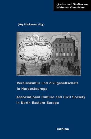 Vereinskultur und Zivilgesellschaft in Nordosteuropa von Hackmann,  Jörg