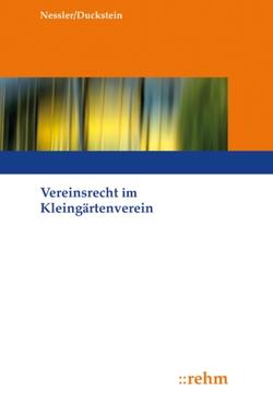 Vereinsrecht im Kleingärtnerverein von Duckstein,  Karsten, Nessler,  Patrick R.