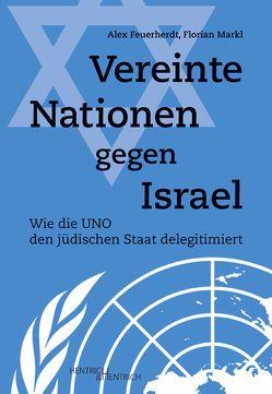Vereinte Nationen gegen Israel von Feuerherdt,  Alex, Hafner,  Georg M., Markl,  Florian, Schapira,  Esther