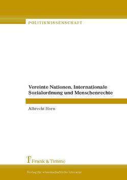 Vereinte Nationen, Internationale Sozialordnung und Menschenrechte von Horn,  Albrecht