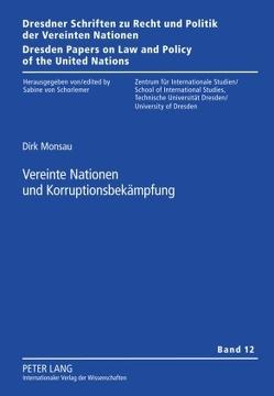 Vereinte Nationen und Korruptionsbekämpfung von Monsau,  Dirk