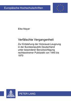 Verfälschte Vergangenheit von Mayer,  Elke