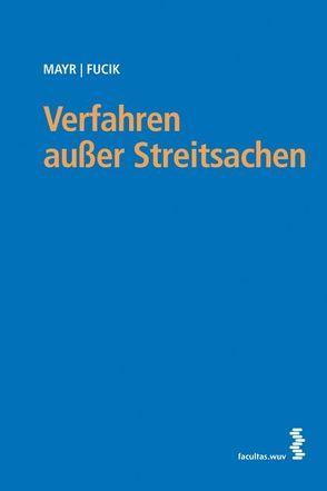 Verfahren außer Streitsachen von Fucik,  Robert, Mayr,  Peter G.