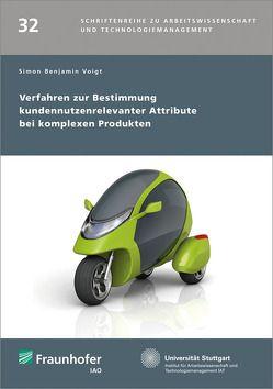 Verfahren zur Bestimmung kundennutzenrelevanter Attribute bei komplexen Produkten. von Bullinger,  Hans-Jörg, Spath,  Dieter, Voigt,  Simon Benjamin