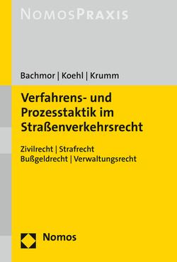 Verfahrens- und Prozesstaktik im Straßenverkehrsrecht von Bachmor,  Stefan, Koehl,  Felix, Krumm,  Carsten