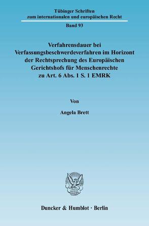Verfahrensdauer bei Verfassungsbeschwerdeverfahren im Horizont der Rechtsprechung des Europäischen Gerichtshofs für Menschenrechte zu Art. 6 Abs. 1 S. 1 EMRK. von Brett,  Angela
