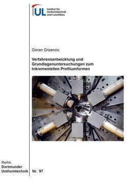 Verfahrensentwicklung und Grundlagenuntersuchungen zum Inkrementellen Profilumformen von Grzancic,  Goran