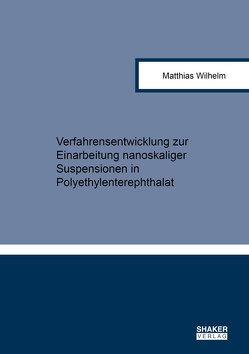 Verfahrensentwicklung zur Einarbeitung nanoskaliger Suspensionen in Polyethylenterephthalat von Wilhelm,  Matthias