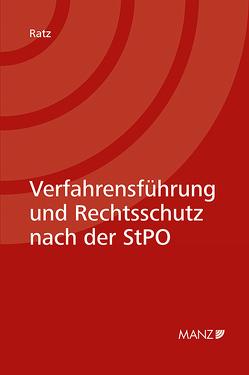 Verfahrensführung und Rechtsschutz nach der StPO von Ratz,  Eckart