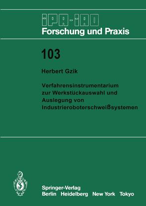 Verfahrensinstrumentarium zur Werkstückauswahl und Auslegung von Industrieroboterschweißsystemen von Gzik,  Herbert