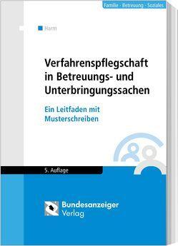 Verfahrenspflegschaft in Betreuungs- und Unterbringungssachen von Harm,  Uwe