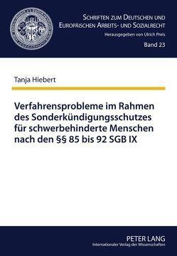 Verfahrensprobleme im Rahmen des Sonderkündigungsschutzes für schwerbehinderte Menschen nach den §§ 85 bis 92 SGB IX von Hiebert,  Tanja