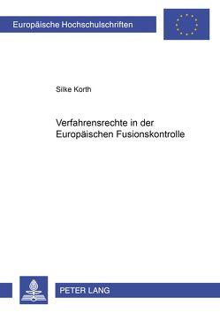 Verfahrensrechte in der Europäischen Fusionskontrolle von Marx,  Silke