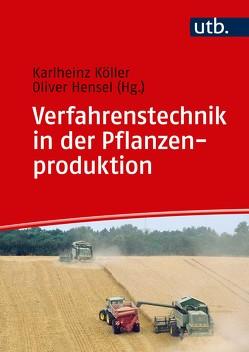Verfahrenstechnik in der Pflanzenproduktion von Hensel,  Oliver, Köller,  Karlheinz