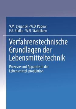 Verfahrenstechnische Grundlagen der Lebensmitteltechnik von Lysjanski,  W.M., Popow,  W.D., Redko,  F.A., Stabnikow,  W.N., Tscheuschner,  H.-D.