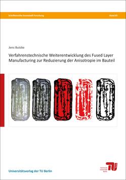 Verfahrenstechnische Weiterentwicklung des Fused Layer Manufacturing zur Reduzierung der Anisotropie im Bauteil von Butzke,  Jens