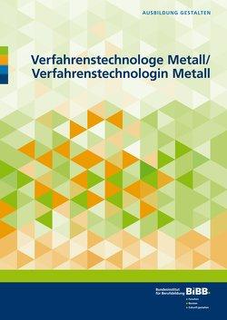 Verfahrenstechnologe Metall und Verfahrenstechnologin Metall von Bundesinstitut für Berufsbildung