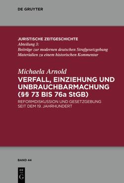 Verfall, Einziehung und Unbrauchbarmachung (§§ 73 bis 76a StGB) von Arnold,  Michaela
