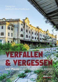 Verfallen & Vergessen von Lux,  Georg, Weichselbraun,  Helmuth
