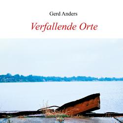 Verfallende Orte von Anders,  Gerd