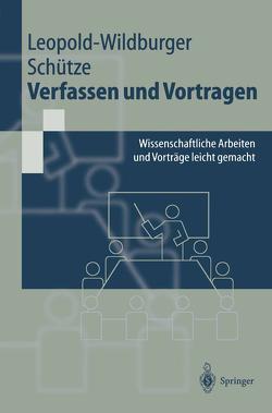 Verfassen und Vortragen von Leopold-Wildburger,  Ulrike, Schütze,  Jörg