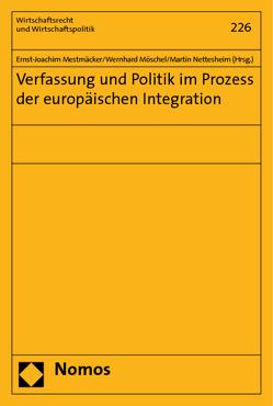 Verfassung und Politik im Prozess der europäischen Integration von Mestmäcker,  Ernst-Joachim, Möschel,  Wernhard, Nettesheim,  Martin