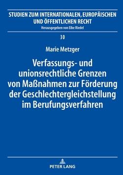Verfassungs- und unionsrechtliche Grenzen von Maßnahmen zur Förderung der Geschlechtergleichstellung im Berufungsverfahren von Metzger,  Marie