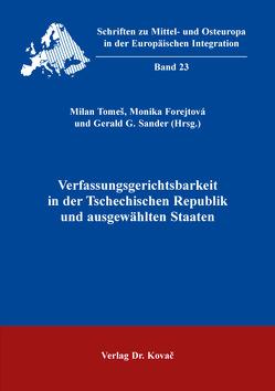 Verfassungsgerichtsbarkeit in der Tschechischen Republik und ausgewählten Staaten von Forejtová,  Monika, Sander,  Gerald G., Tomeš,  Milan