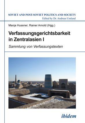 Verfassungsgerichtsbarkeit in Zentralasien I von Arnold,  Rainer, Hussner,  Manja, Umland,  Andreas