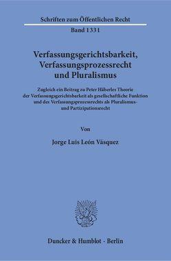 Verfassungsgerichtsbarkeit, Verfassungsprozessrecht und Pluralismus. von León Vásquez,  Jorge Luis