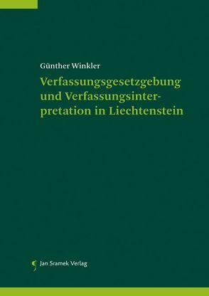Verfassungsgesetzgebung und Verfassungsinterpretation in Liechtenstein von Günther,  Winkler