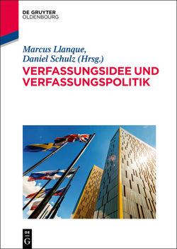 Verfassungsidee und Verfassungspolitik von Llanque,  Marcus, Schulz,  Daniel