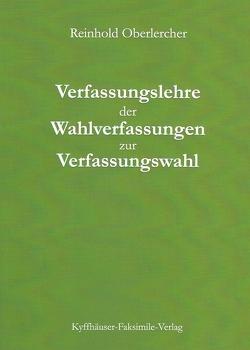 Verfassungslehre der Wahlverfassungen zur Verfassungswahl von Oberlercher,  Reinhold