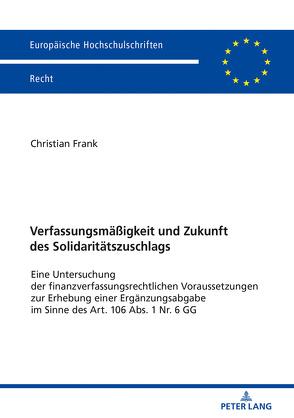 Verfassungsmäßigkeit und Zukunft des Solidaritätszuschlags von Frank,  Christian
