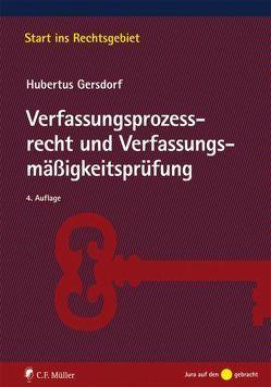 Verfassungsprozessrecht und Verfassungsmäßigkeitsprüfung von Gersdorf,  Hubertus