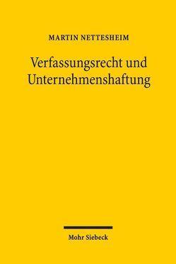 Verfassungsrecht und Unternehmenshaftung von Nettesheim,  Martin