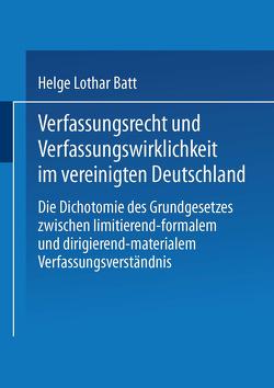 Verfassungsrecht und Verfassungswirklichkeit im vereinigten Deutschland von Batt,  Helge