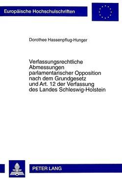 Verfassungsrechtliche Abmessungen parlamentarischer Opposition nach dem Grundgesetz und Art. 12 der Verfassung des Landes Schleswig-Holstein von Hassenpflug-Hunger,  Dorothee