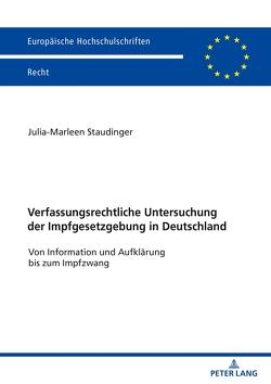 Verfassungsrechtliche Untersuchung der Impfgesetzgebung in Deutschland von Staudinger,  Marleen