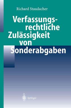 Verfassungsrechtliche Zulässigkeit von Sonderabgaben von Staudacher,  Richard